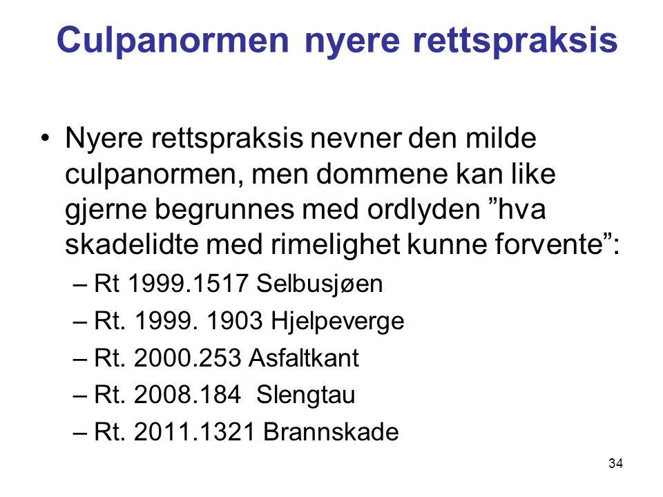 Culpanormen nyere rettspraksis Nyere rettspraksis nevner den milde culpanormen, men dommene kan like gjerne begrunnes med ordlyden hva skadelidte med rimelighet kunne forvente : –Rt 1999.1517 Selbusjøen –Rt.