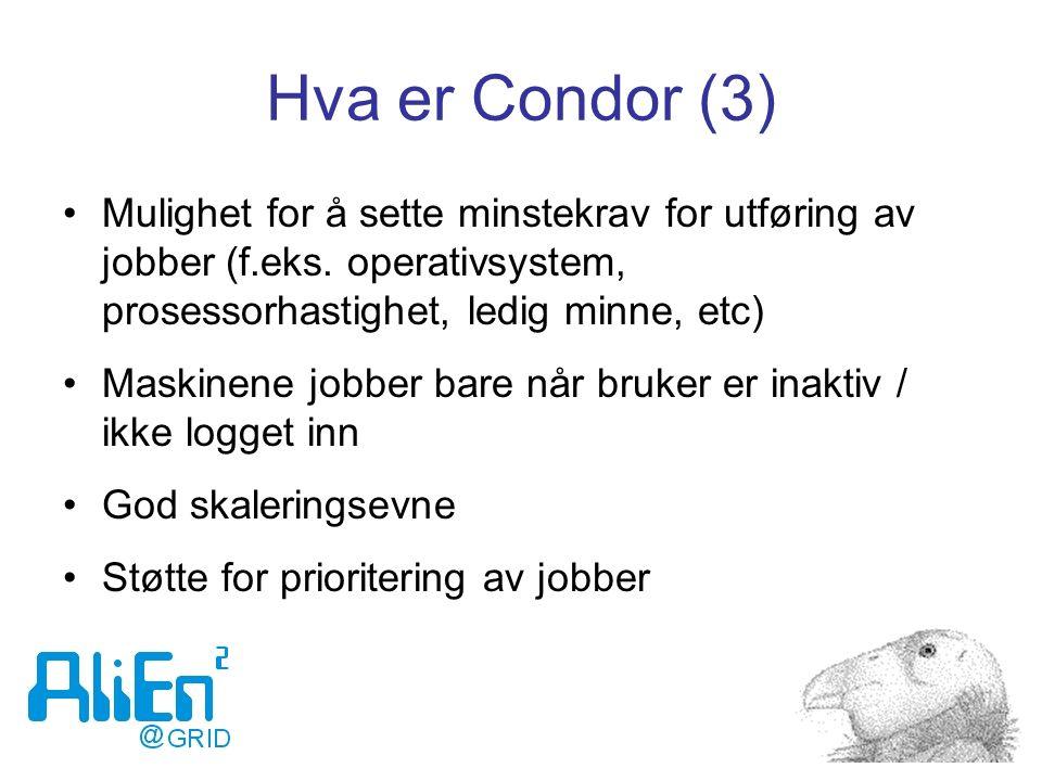 Hva er Condor (3) Mulighet for å sette minstekrav for utføring av jobber (f.eks. operativsystem, prosessorhastighet, ledig minne, etc) Maskinene jobbe