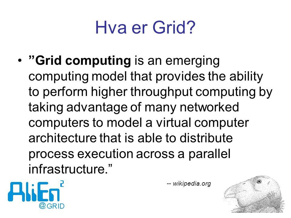 Eksempel på Grid AliEn Grid rammeverk LCG LHC Computing Grid ARC Advanced Resource Connector PBS Batch system Condor Batch system