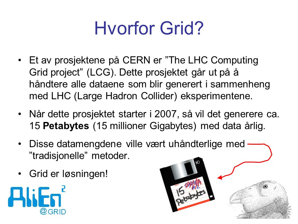 Hvorfor Grid. Et av prosjektene på CERN er The LHC Computing Grid project (LCG).