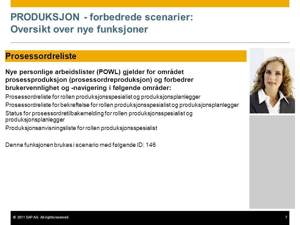 ©2011 SAP AG. All rights reserved.7 PRODUKSJON - forbedrede scenarier: Oversikt over nye funksjoner Prosessordreliste Nye personlige arbeidslister (PO