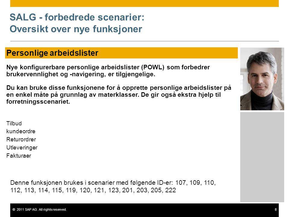 ©2011 SAP AG. All rights reserved.8 SALG - forbedrede scenarier: Oversikt over nye funksjoner Personlige arbeidslister Nye konfigurerbare personlige a