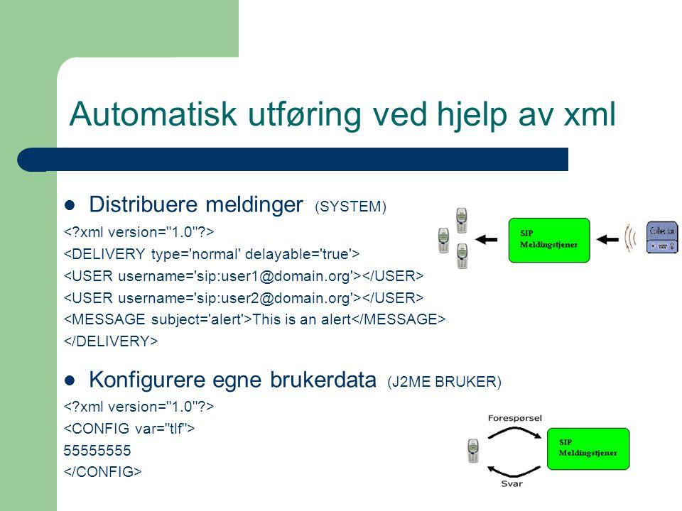 Automatisk utføring ved hjelp av xml Distribuere meldinger (SYSTEM) This is an alert Konfigurere egne brukerdata (J2ME BRUKER) 55555555