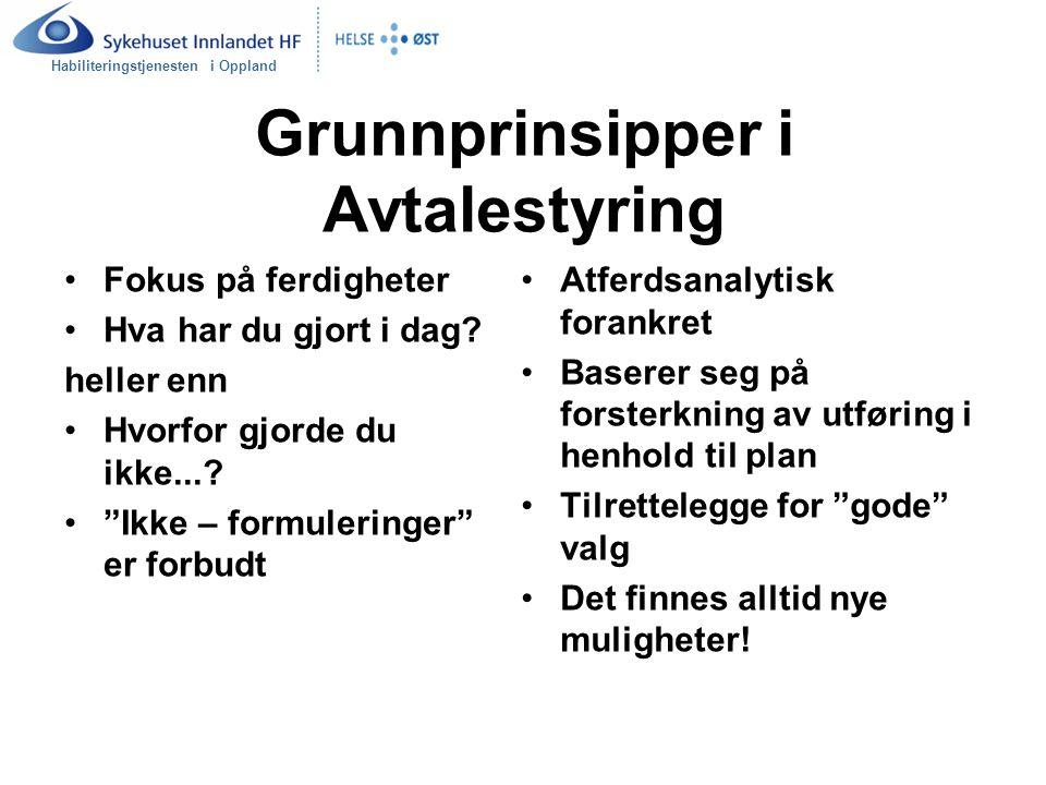 """Habiliteringstjenesten i Oppland Grunnprinsipper i Avtalestyring Fokus på ferdigheter Hva har du gjort i dag? heller enn Hvorfor gjorde du ikke...? """"I"""