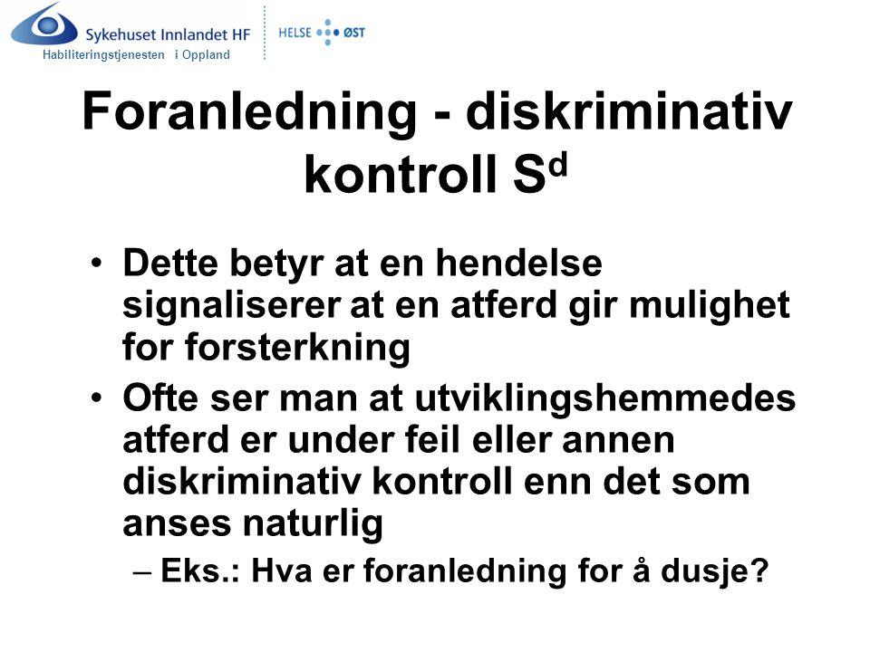 Habiliteringstjenesten i Oppland Foranledning - diskriminativ kontroll S d Dette betyr at en hendelse signaliserer at en atferd gir mulighet for forst