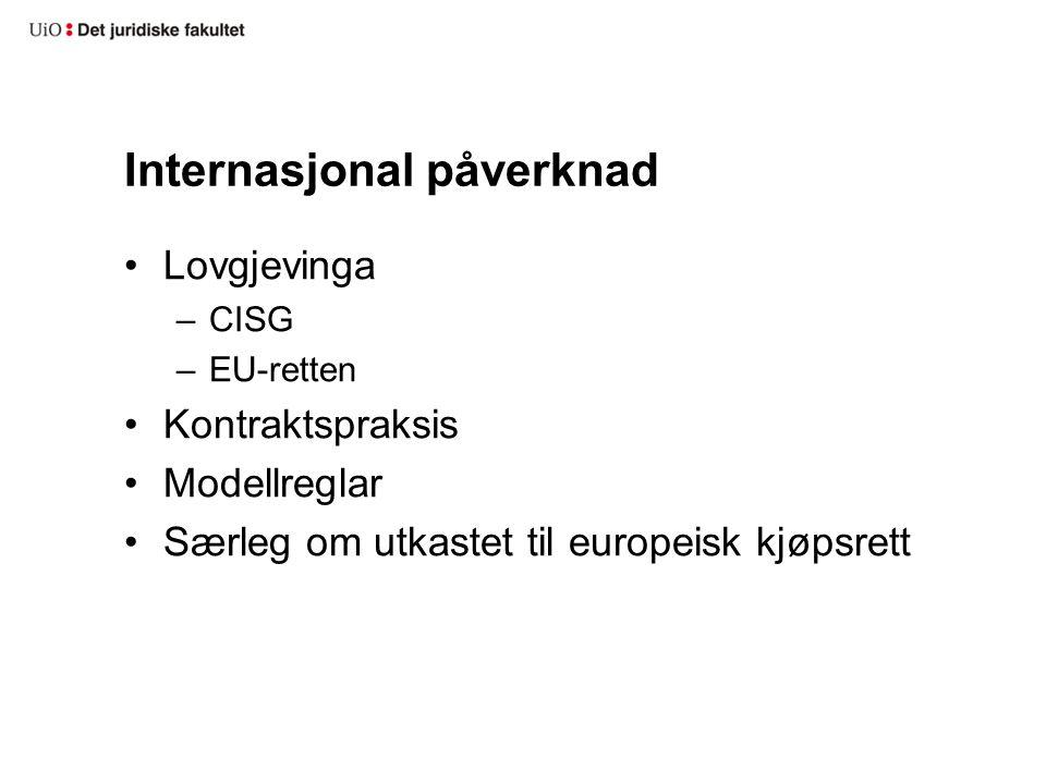 Internasjonal påverknad Lovgjevinga –CISG –EU-retten Kontraktspraksis Modellreglar Særleg om utkastet til europeisk kjøpsrett