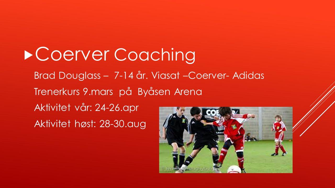  Coerver Coaching Brad Douglass – 7-14 år. Viasat –Coerver- Adidas Trenerkurs 9.mars på Byåsen Arena Aktivitet vår: 24-26.apr Aktivitet høst: 28-30.a
