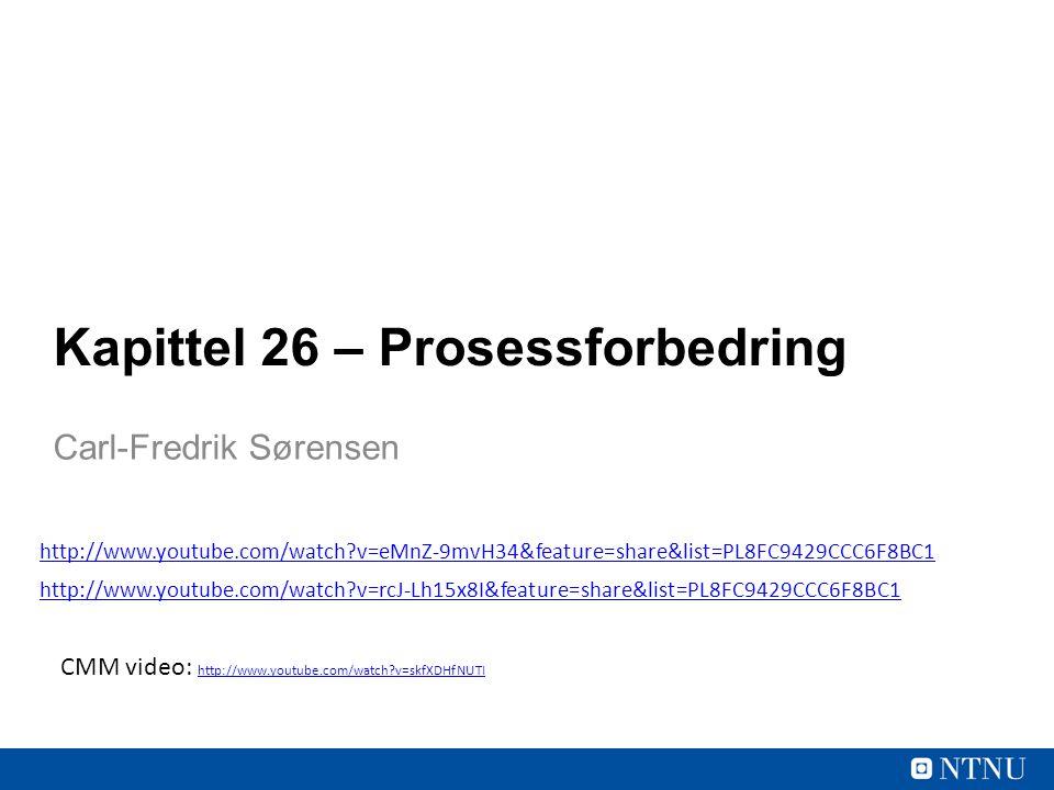 Kapittel 26 – Prosessforbedring Carl-Fredrik Sørensen CMM video: http://www.youtube.com/watch?v=skfXDHfNUTI http://www.youtube.com/watch?v=skfXDHfNUTI