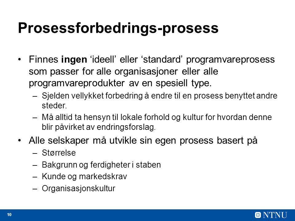 10 Prosessforbedrings-prosess Finnes ingen 'ideell' eller 'standard' programvareprosess som passer for alle organisasjoner eller alle programvareprodu