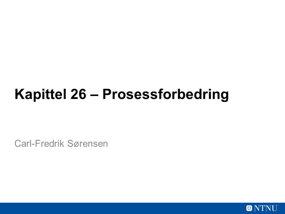 Kapittel 26 – Prosessforbedring Carl-Fredrik Sørensen