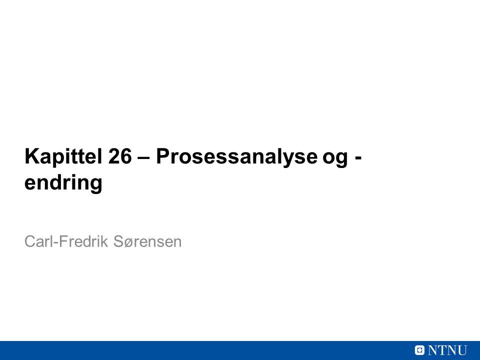 Kapittel 26 – Prosessanalyse og - endring Carl-Fredrik Sørensen