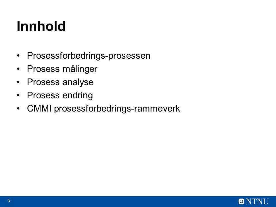 3 Innhold Prosessforbedrings-prosessen Prosess målinger Prosess analyse Prosess endring CMMI prosessforbedrings-rammeverk