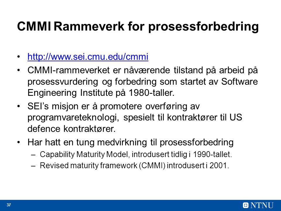 37 CMMI Rammeverk for prosessforbedring http://www.sei.cmu.edu/cmmi CMMI-rammeverket er nåværende tilstand på arbeid på prosessvurdering og forbedring