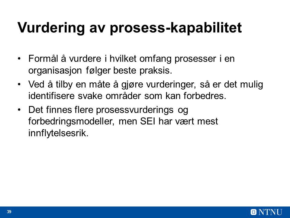 39 Vurdering av prosess-kapabilitet Formål å vurdere i hvilket omfang prosesser i en organisasjon følger beste praksis. Ved å tilby en måte å gjøre vu