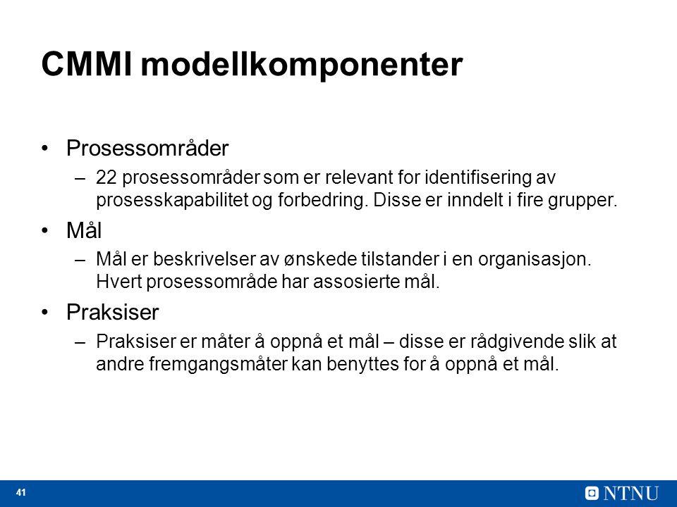 41 CMMI modellkomponenter Prosessområder –22 prosessområder som er relevant for identifisering av prosesskapabilitet og forbedring. Disse er inndelt i
