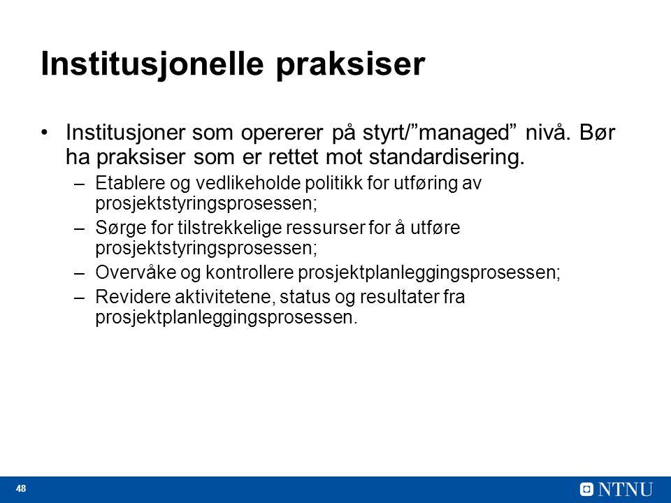 """48 Institusjonelle praksiser Institusjoner som opererer på styrt/""""managed"""" nivå. Bør ha praksiser som er rettet mot standardisering. –Etablere og vedl"""