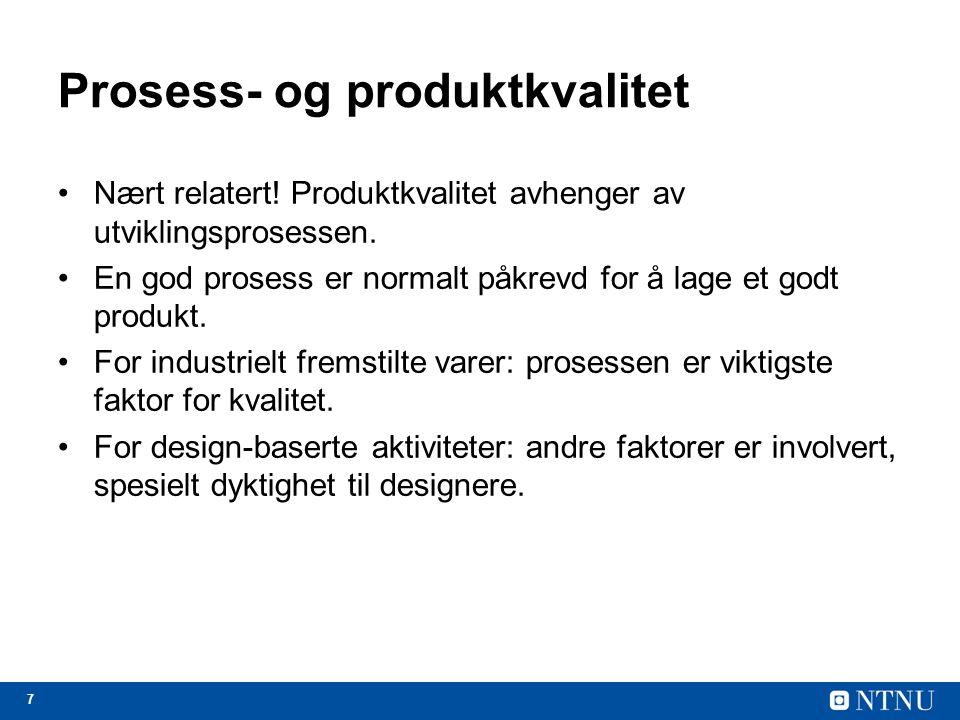 7 Prosess- og produktkvalitet Nært relatert! Produktkvalitet avhenger av utviklingsprosessen. En god prosess er normalt påkrevd for å lage et godt pro