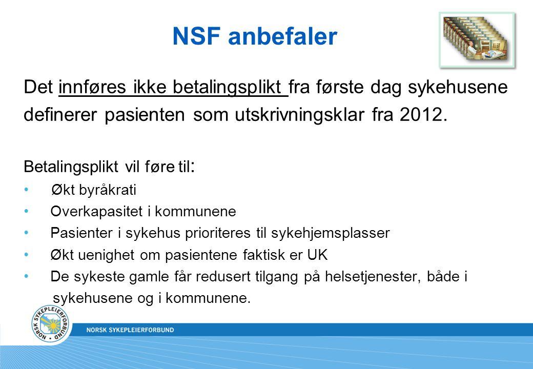 NSF anbefaler Det innføres ikke betalingsplikt fra første dag sykehusene definerer pasienten som utskrivningsklar fra 2012.