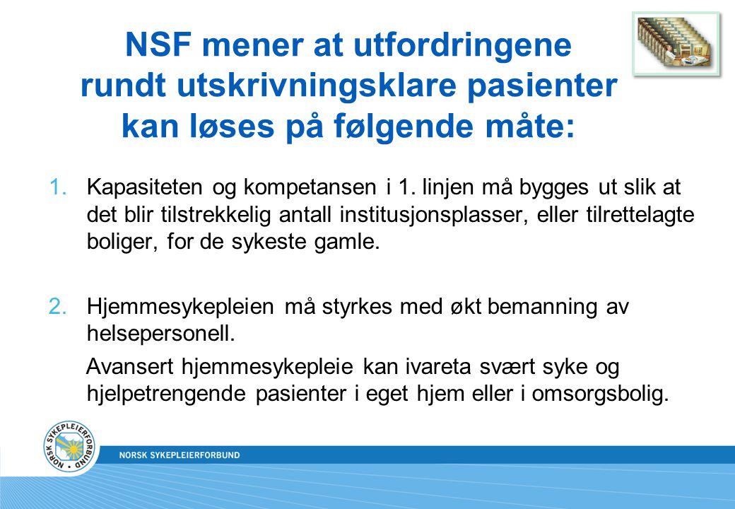 NSF mener at utfordringene rundt utskrivningsklare pasienter kan løses på følgende måte: 1.Kapasiteten og kompetansen i 1.