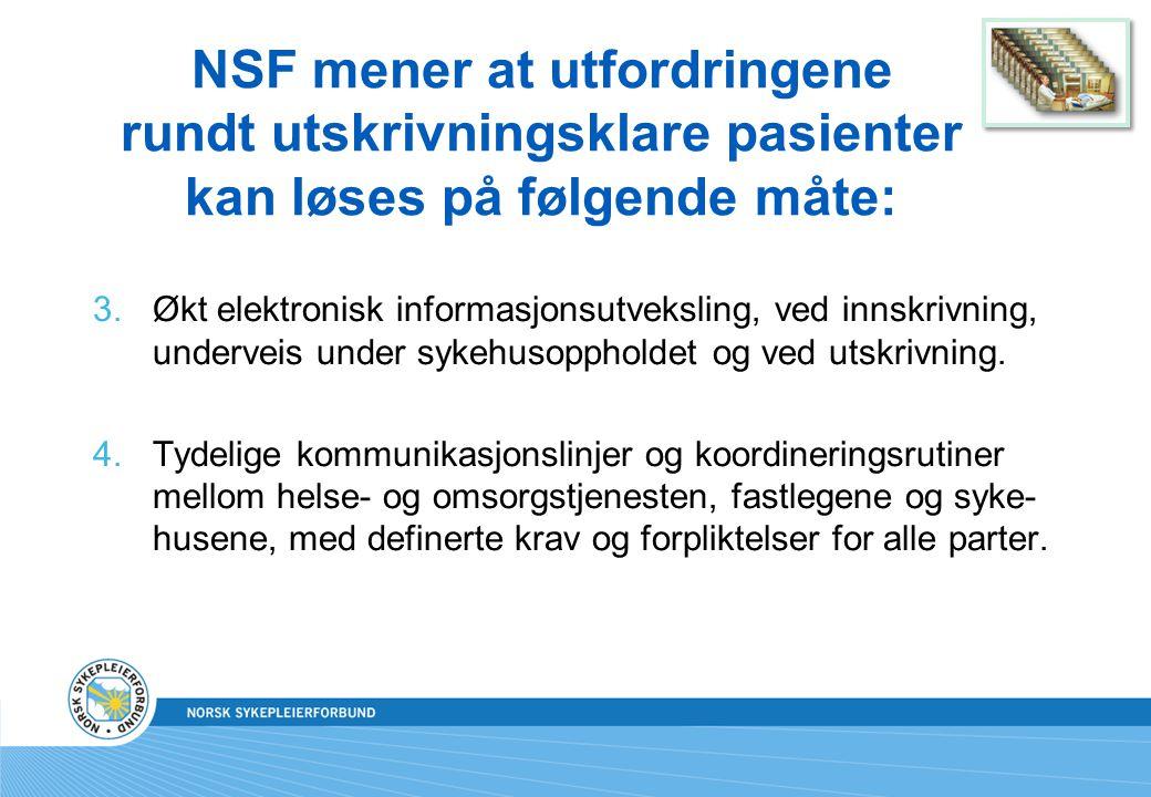 NSF mener at utfordringene rundt utskrivningsklare pasienter kan løses på følgende måte: 3.Økt elektronisk informasjonsutveksling, ved innskrivning, underveis under sykehusoppholdet og ved utskrivning.