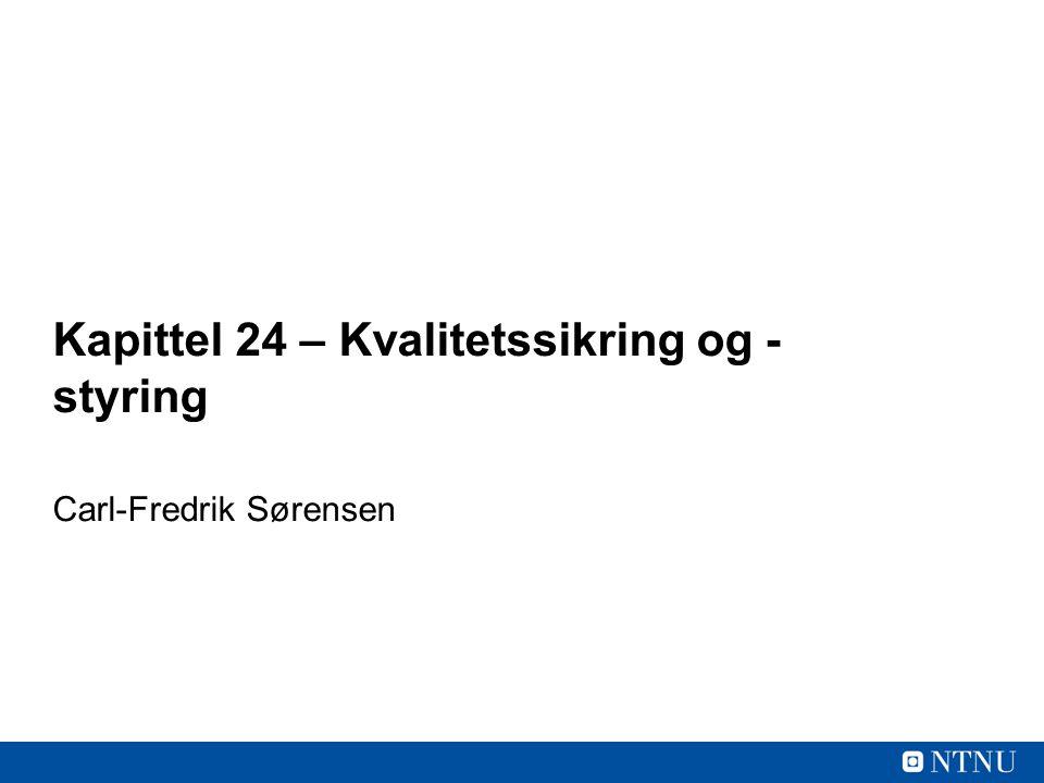 Kapittel 24 – Kvalitetssikring og - styring Carl-Fredrik Sørensen