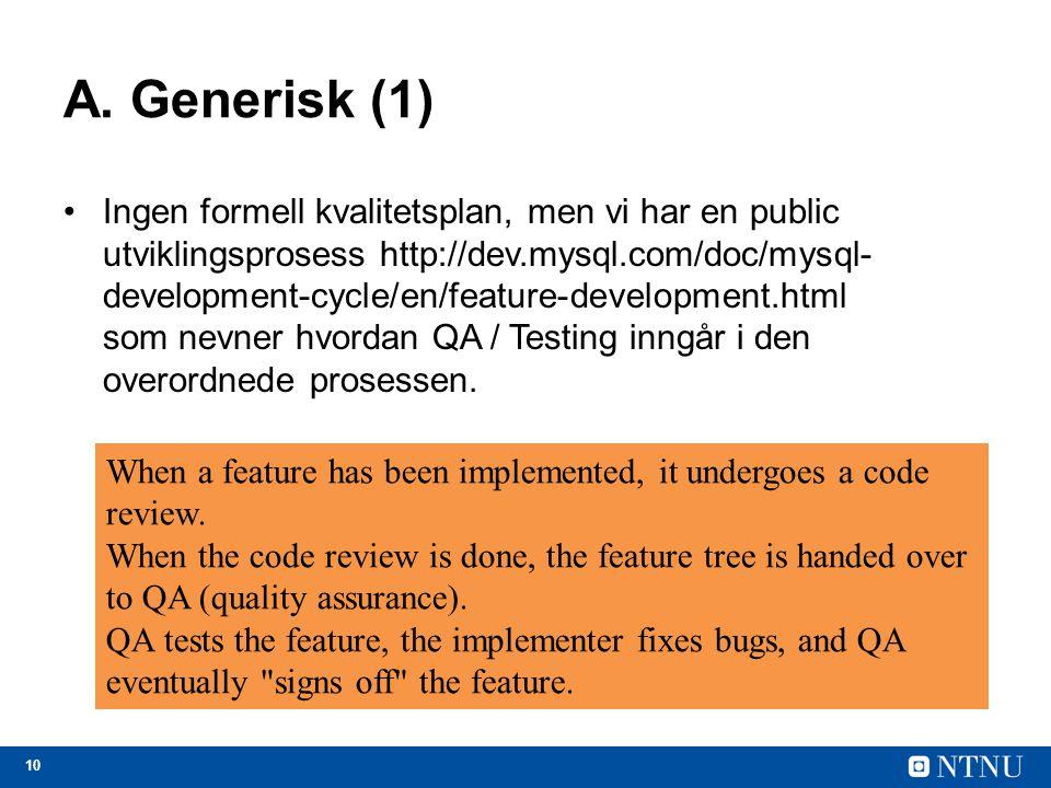 10 A. Generisk (1) Ingen formell kvalitetsplan, men vi har en public utviklingsprosess http://dev.mysql.com/doc/mysql- development-cycle/en/feature-de