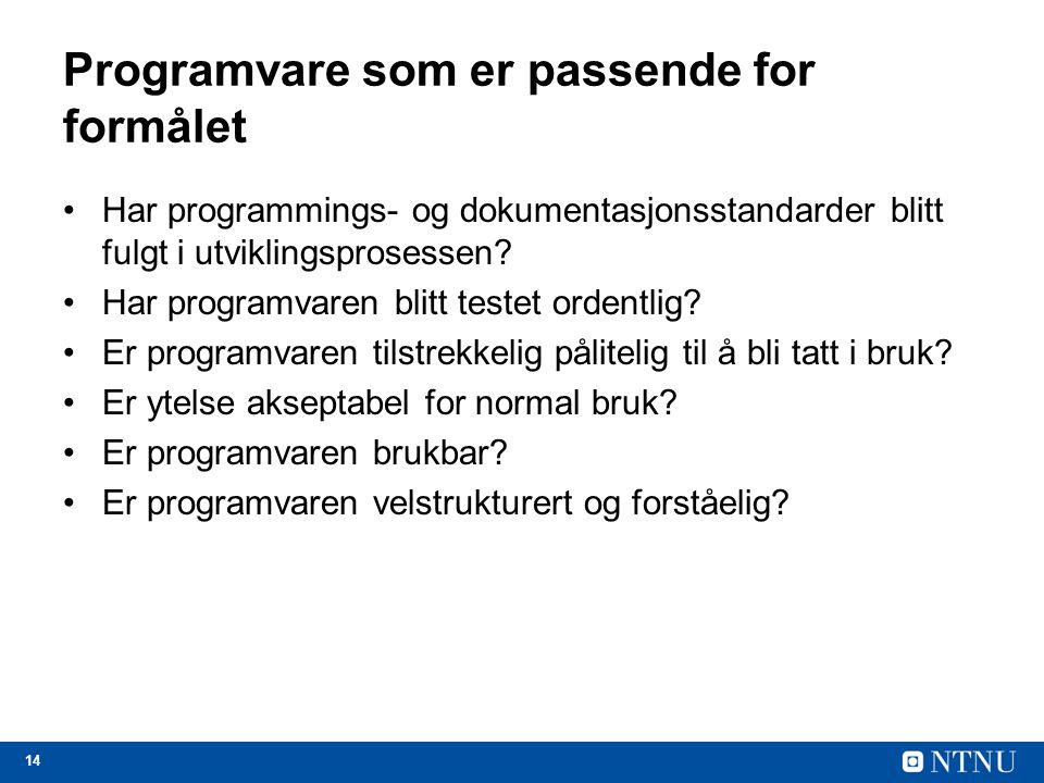 14 Programvare som er passende for formålet Har programmings- og dokumentasjonsstandarder blitt fulgt i utviklingsprosessen? Har programvaren blitt te