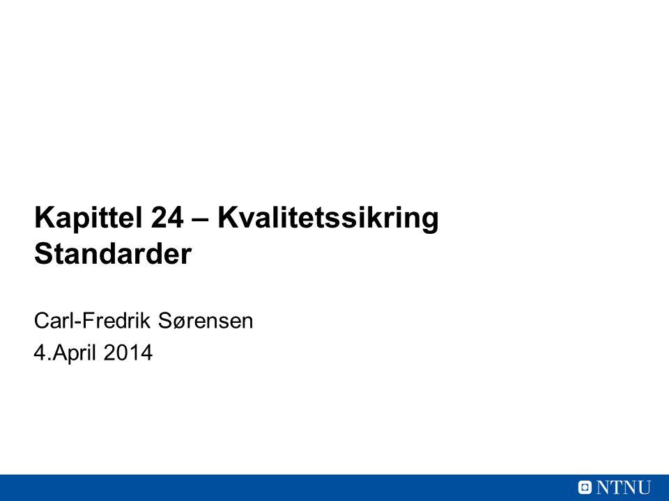 Kapittel 24 – Kvalitetssikring Standarder Carl-Fredrik Sørensen 4.April 2014
