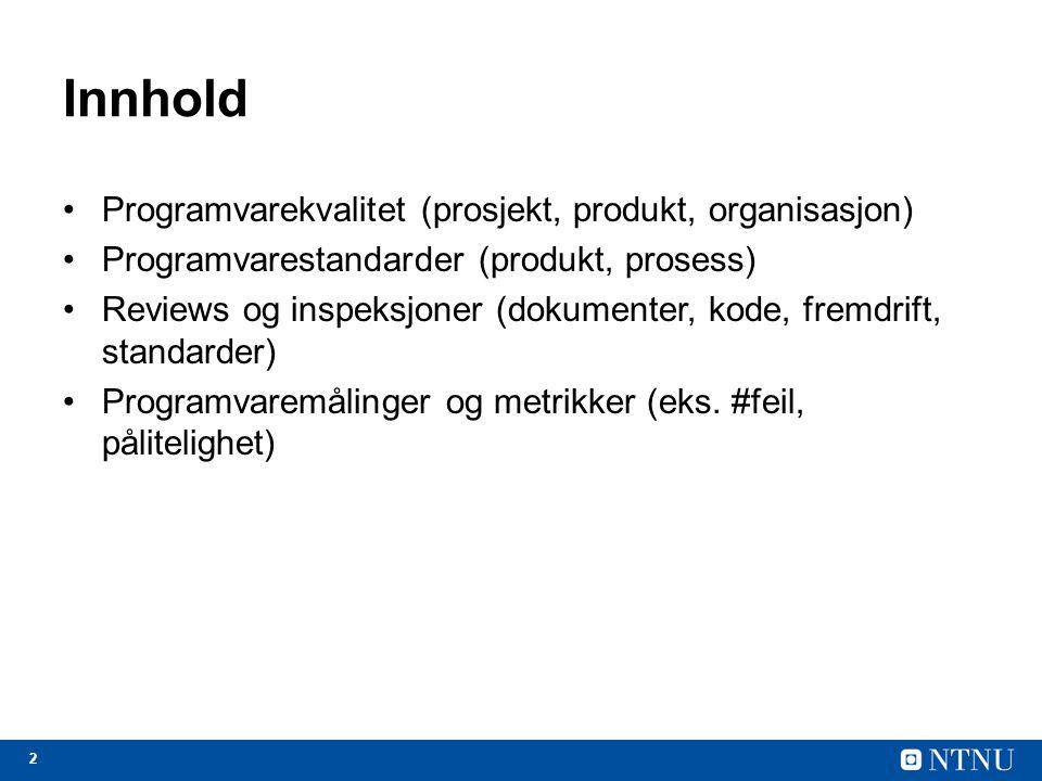 2 Innhold Programvarekvalitet (prosjekt, produkt, organisasjon) Programvarestandarder (produkt, prosess) Reviews og inspeksjoner (dokumenter, kode, fr