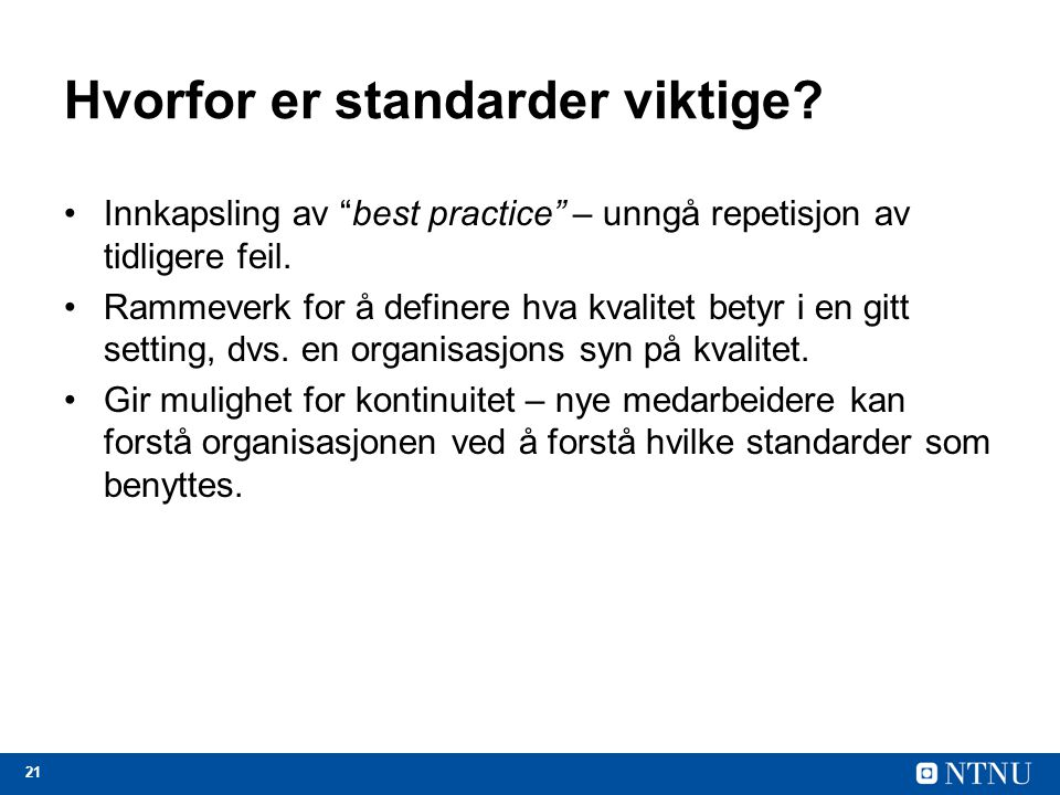 """21 Hvorfor er standarder viktige? Innkapsling av """"best practice"""" – unngå repetisjon av tidligere feil. Rammeverk for å definere hva kvalitet betyr i e"""