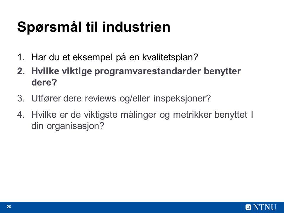 26 Spørsmål til industrien 1.Har du et eksempel på en kvalitetsplan? 2.Hvilke viktige programvarestandarder benytter dere? 3.Utfører dere reviews og/e
