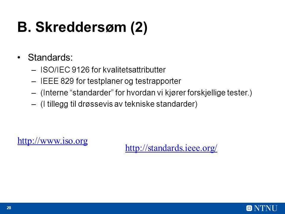 """28 B. Skreddersøm (2) Standards: –ISO/IEC 9126 for kvalitetsattributter –IEEE 829 for testplaner og testrapporter –(Interne """"standarder"""" for hvordan v"""