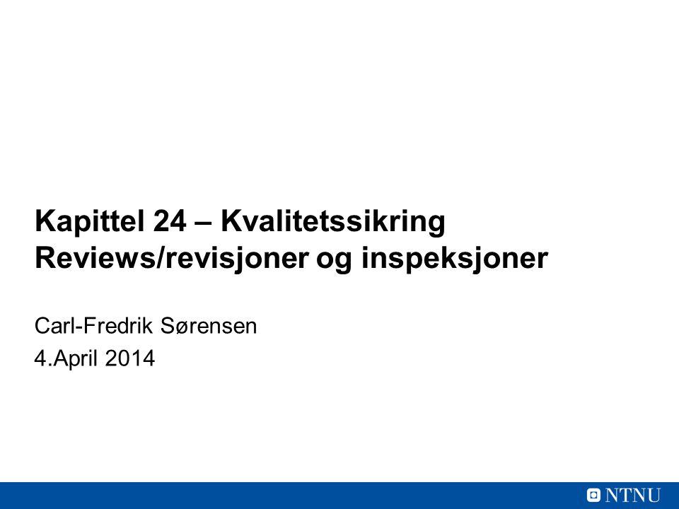 Kapittel 24 – Kvalitetssikring Reviews/revisjoner og inspeksjoner Carl-Fredrik Sørensen 4.April 2014