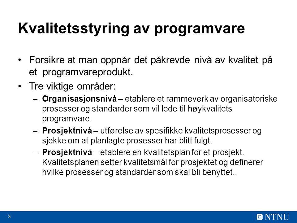 3 Kvalitetsstyring av programvare Forsikre at man oppnår det påkrevde nivå av kvalitet på et programvareprodukt. Tre viktige områder: –Organisasjonsni