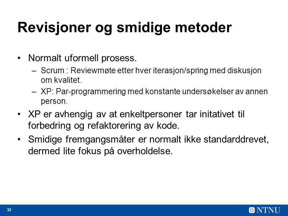 32 Revisjoner og smidige metoder Normalt uformell prosess. –Scrum : Reviewmøte etter hver iterasjon/spring med diskusjon om kvalitet. –XP: Par-program