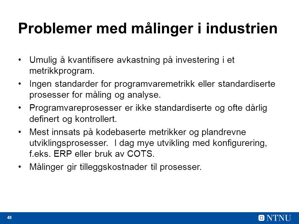 48 Problemer med målinger i industrien Umulig å kvantifisere avkastning på investering i et metrikkprogram. Ingen standarder for programvaremetrikk el