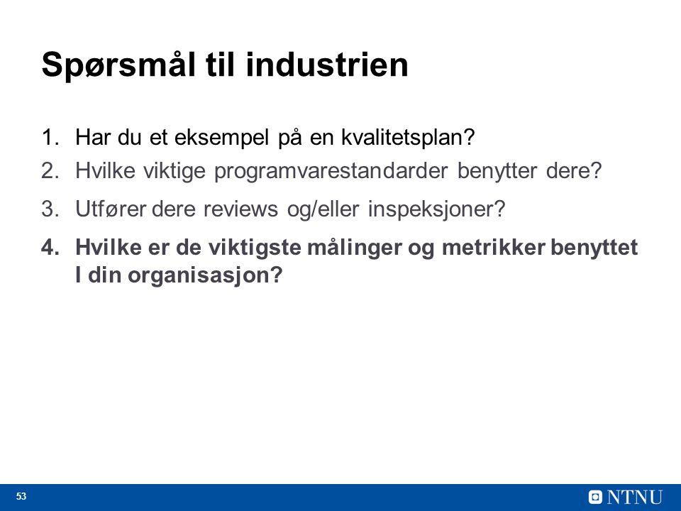 53 Spørsmål til industrien 1.Har du et eksempel på en kvalitetsplan? 2.Hvilke viktige programvarestandarder benytter dere? 3.Utfører dere reviews og/e