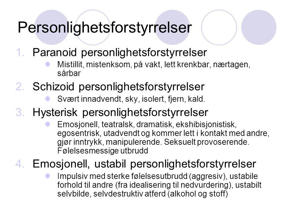 Personlighetsforstyrrelser 1.Paranoid personlighetsforstyrrelser Mistillit, mistenksom, på vakt, lett krenkbar, nærtagen, sårbar 2.Schizoid personligh