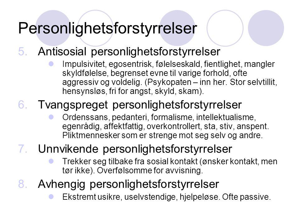 Personlighetsforstyrrelser 5.Antisosial personlighetsforstyrrelser Impulsivitet, egosentrisk, følelseskald, fientlighet, mangler skyldfølelse, begrens