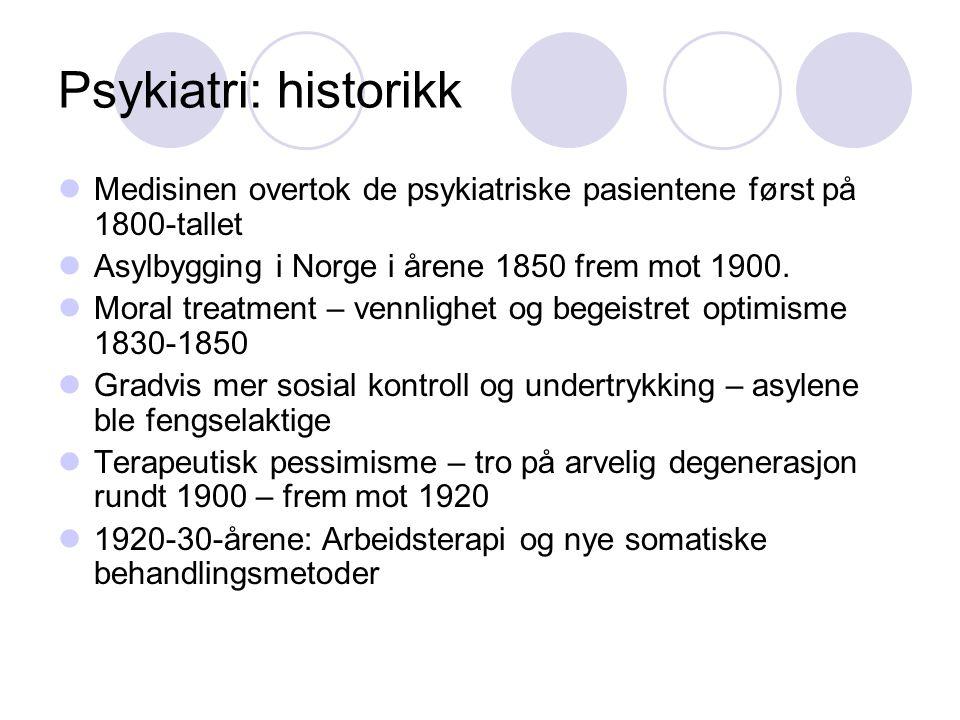 Psykiatri: historikk Medisinen overtok de psykiatriske pasientene først på 1800-tallet Asylbygging i Norge i årene 1850 frem mot 1900. Moral treatment