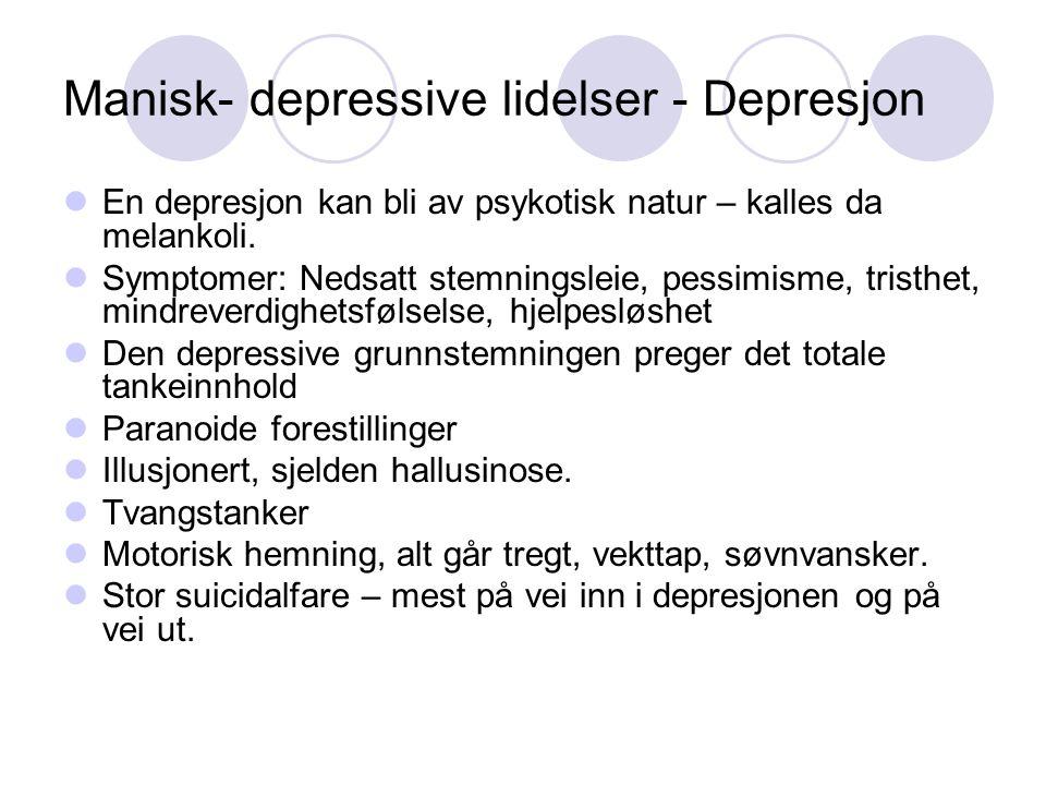 Manisk- depressive lidelser - Depresjon En depresjon kan bli av psykotisk natur – kalles da melankoli. Symptomer: Nedsatt stemningsleie, pessimisme, t