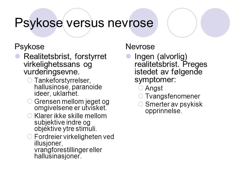 Psykose versus nevrose Psykose Realitetsbrist, forstyrret virkelighetssans og vurderingsevne.  Tankeforstyrrelser, hallusinose, paranoide ideer, ukla