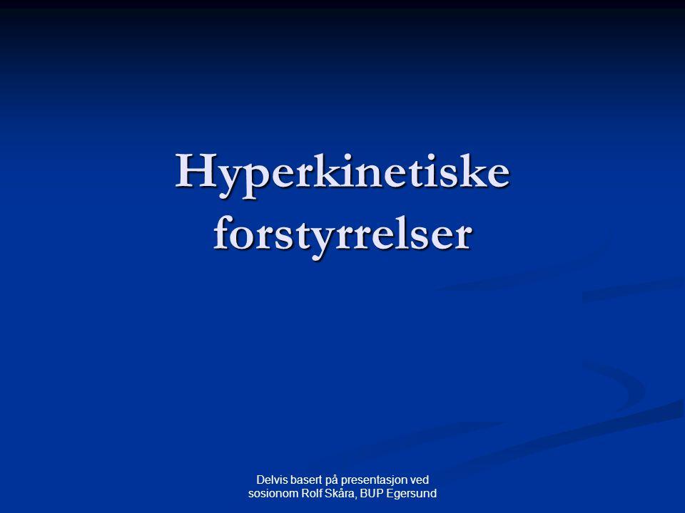 Delvis basert på presentasjon ved sosionom Rolf Skåra, BUP Egersund Hyperkinetiske forstyrrelser