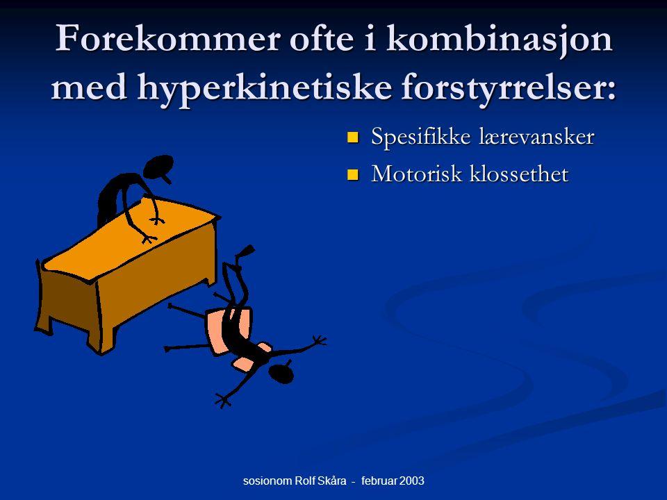 sosionom Rolf Skåra - februar 2003 Forekommer ofte i kombinasjon med hyperkinetiske forstyrrelser: Spesifikke lærevansker Motorisk klossethet