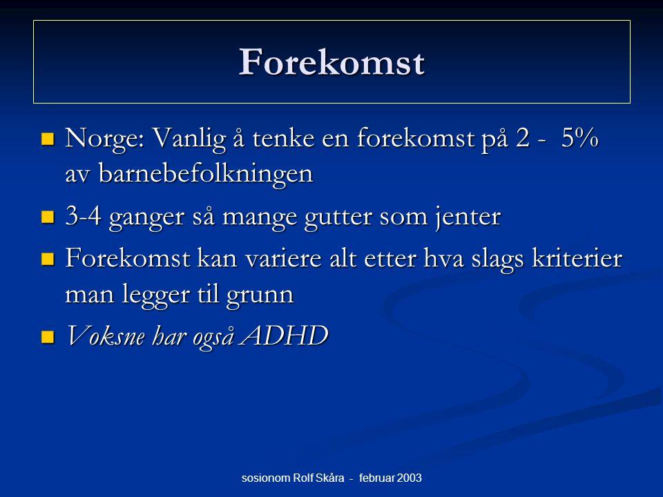sosionom Rolf Skåra - februar 2003 Forekomst Norge: Vanlig å tenke en forekomst på 2 - 5% av barnebefolkningen Norge: Vanlig å tenke en forekomst på 2