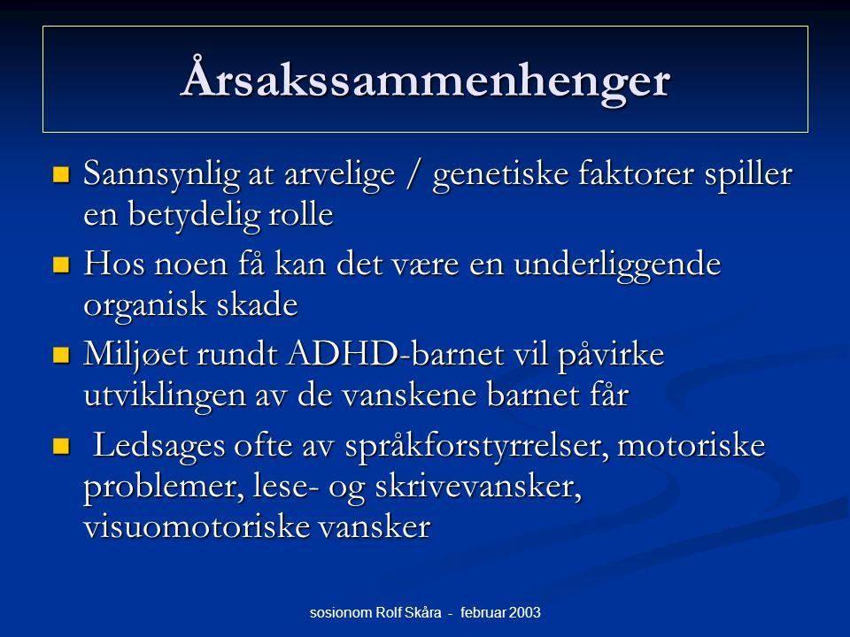 sosionom Rolf Skåra - februar 2003 Årsakssammenhenger Sannsynlig at arvelige / genetiske faktorer spiller en betydelig rolle Sannsynlig at arvelige /