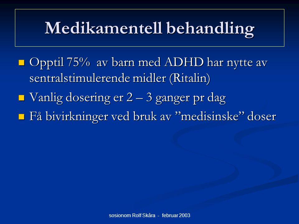 sosionom Rolf Skåra - februar 2003 Medikamentell behandling Opptil 75% av barn med ADHD har nytte av sentralstimulerende midler (Ritalin) Opptil 75% a