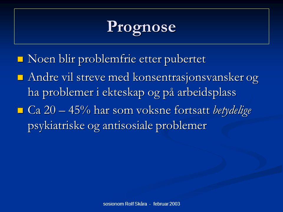 sosionom Rolf Skåra - februar 2003 Prognose Noen blir problemfrie etter pubertet Noen blir problemfrie etter pubertet Andre vil streve med konsentrasj