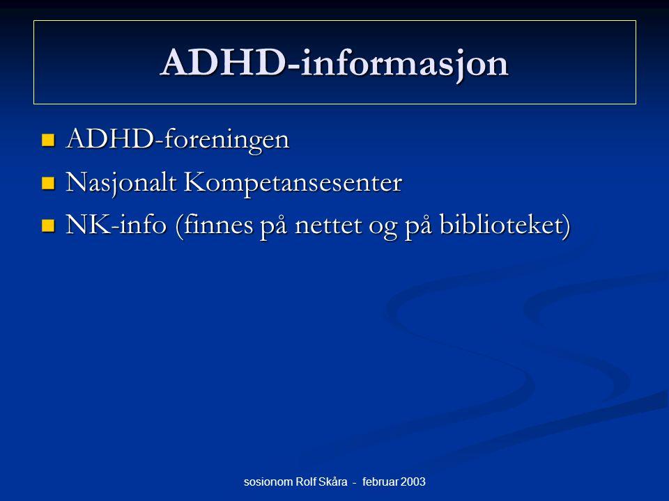 sosionom Rolf Skåra - februar 2003 ADHD-informasjon ADHD-foreningen ADHD-foreningen Nasjonalt Kompetansesenter Nasjonalt Kompetansesenter NK-info (fin