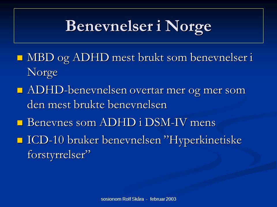 sosionom Rolf Skåra - februar 2003 Benevnelser i Norge MBD og ADHD mest brukt som benevnelser i Norge MBD og ADHD mest brukt som benevnelser i Norge A